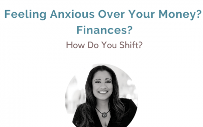 #2: Feeling Anxious Over Your Money? Finances? How Do You Shift?