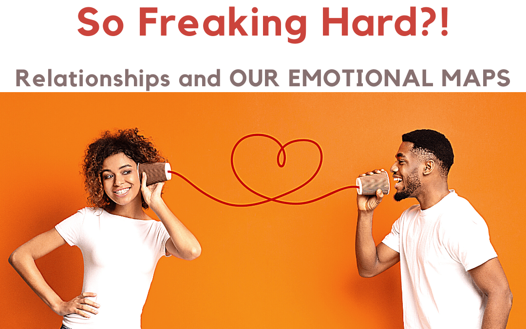 "Ep3: Why is Finding  ""The One""  So Freaking Hard?! Relationships and Our Emotional Maps"