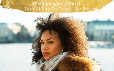 #4: Religious Beliefs and  Your Bank Account. When Religion Affects  Your Ability To Create Wealth